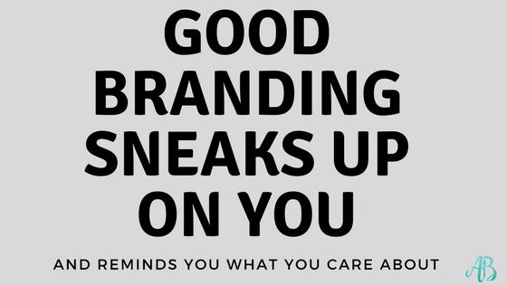 good branding sneaks up