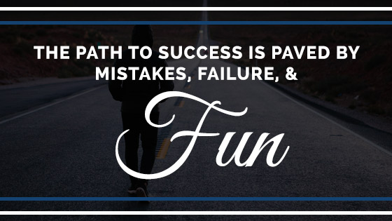 The Path To Success Is Paved By Mistakes Failure And Fun