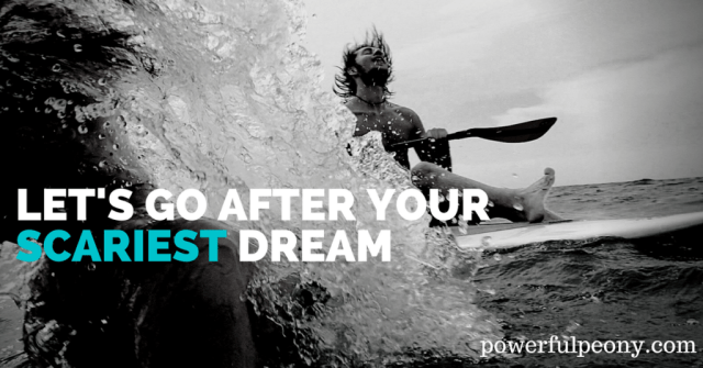 It's time to go after your scariest dream
