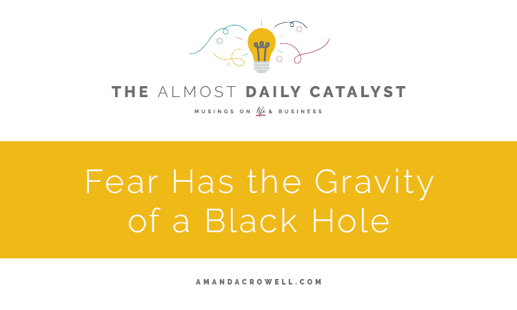 Fear has the gravity of a black hole