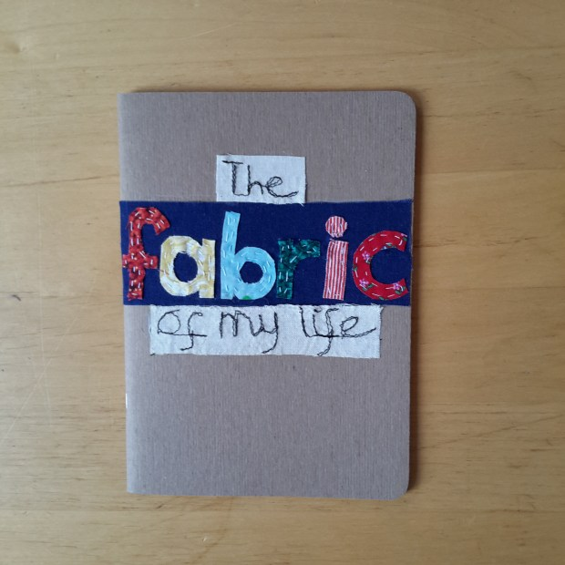 The fabric of my life sketchbook.jpg