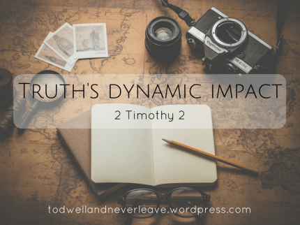 Truth's dynamic impact (2 Timothy study week 2)