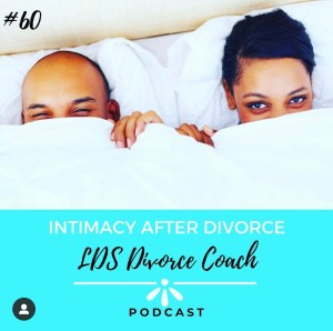 The LDS Divorce Coach – Intimacy After Divorce