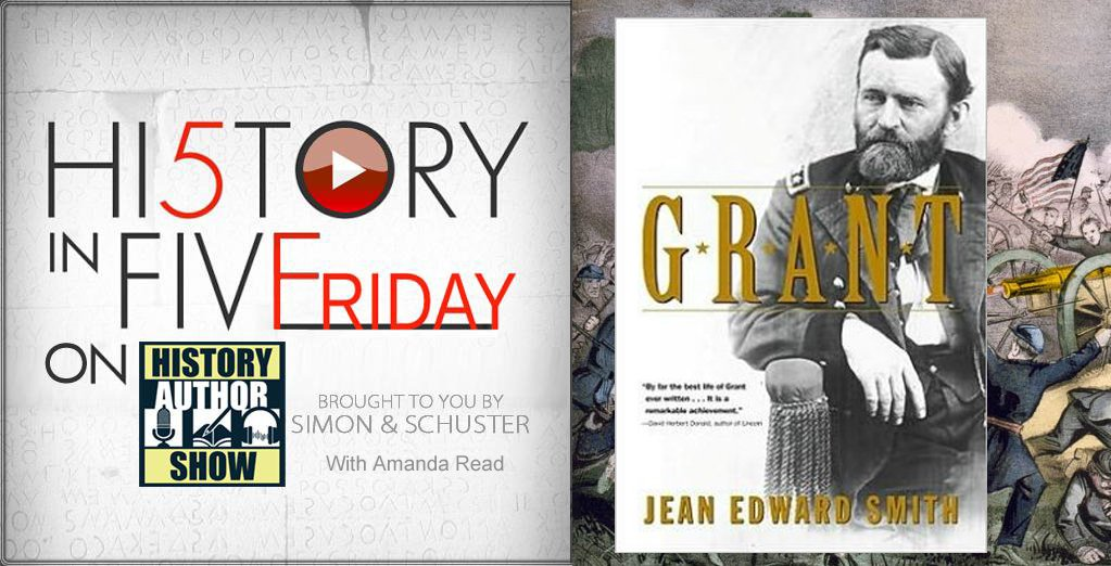 History in Five Friday: Jean Edward Smith on Grant