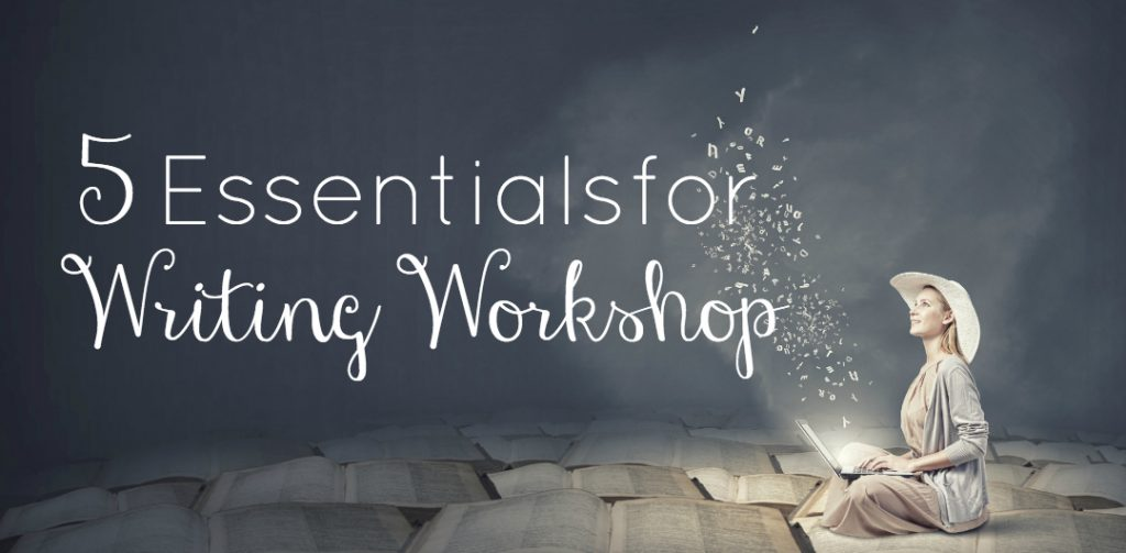 5 Essentials for Writing Workshop