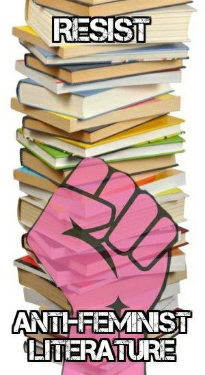 resist anti-feminist literature