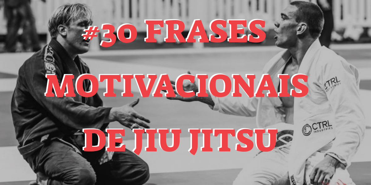 30 Frases Motivacionais De Jiu Jitsu