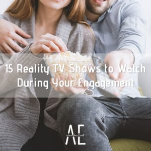15 Reality TV Shows to Watch During Your Engagement