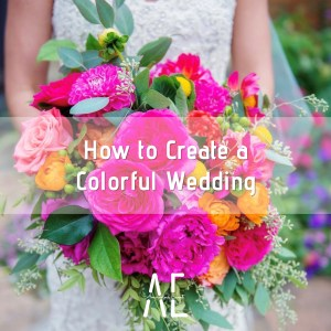 How to Create a Colorful Wedding