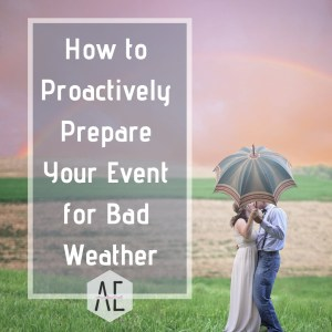 How to Proactively Prepare Your Event for Bad Weather