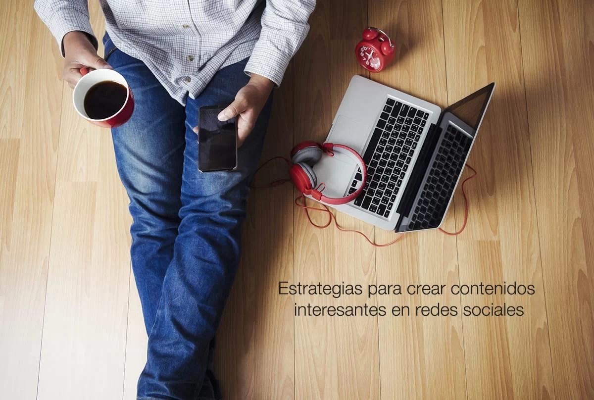 Estrategias para crear contenidos interesantes en redes sociales