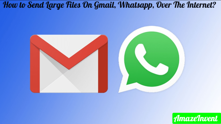 Send Large Files On Gmail, Whatsapp, Over The Internet