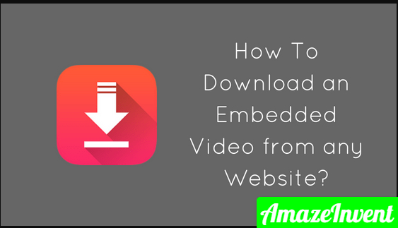 How To Download an Embedded Video From Any Website?