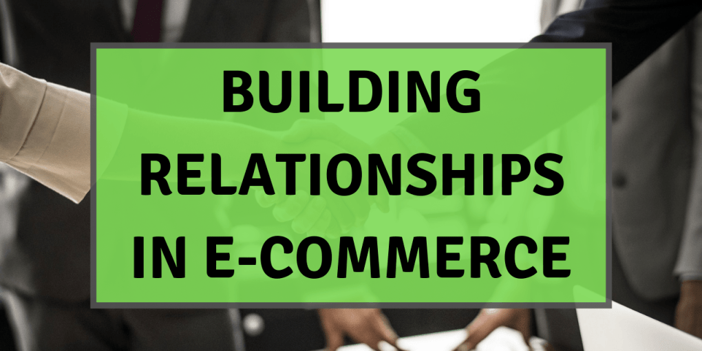 Building Relationships in e-Commerce