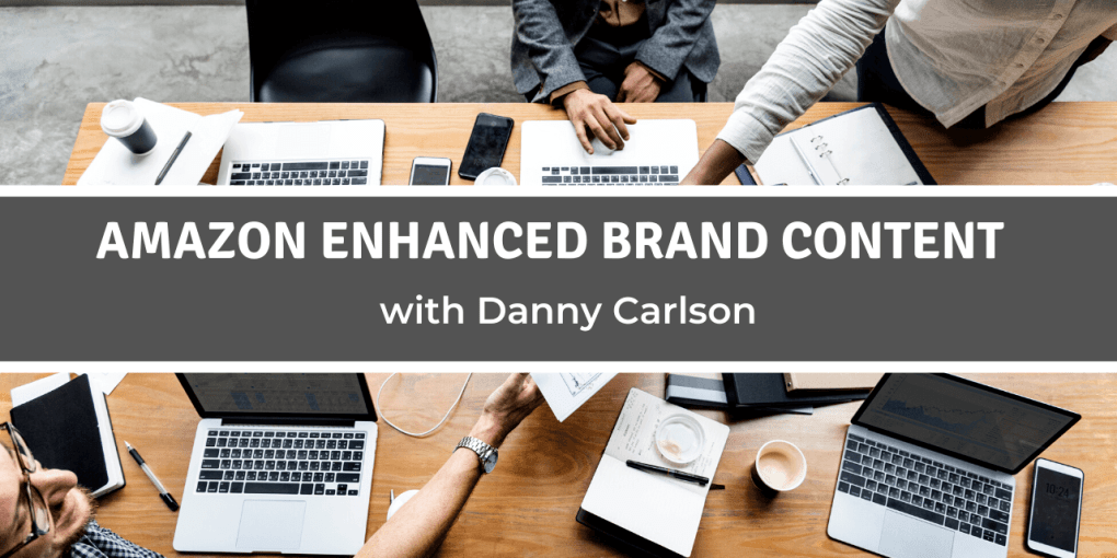 Amazon Enhanced Brand Content with Danny Carlson
