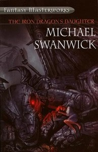 The Iron Dragons Daughter by Michael Swanwick