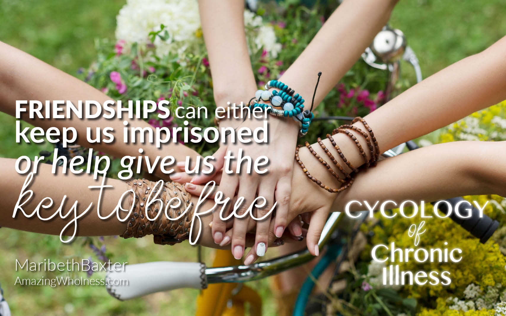 Friendships Can Either Imprison Us Or Help Give Us The Key To Be Free – Cycology of Illness