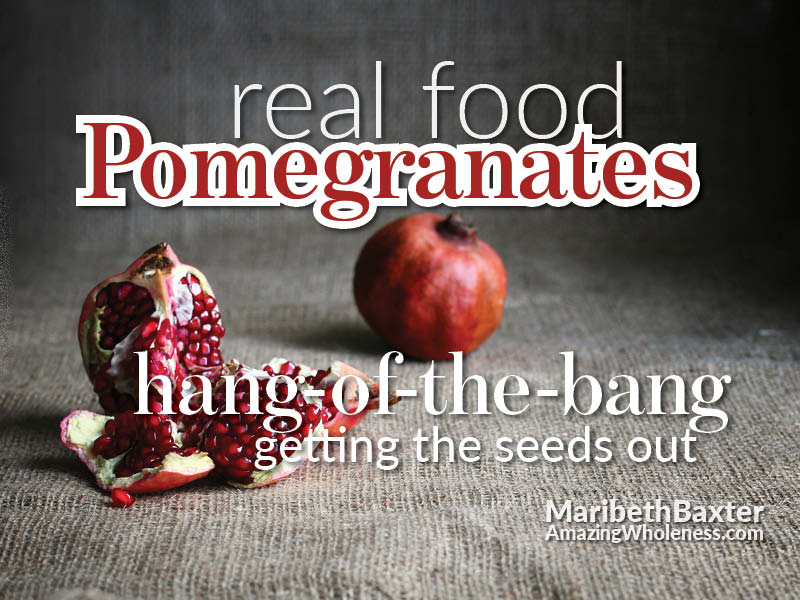 real food, pomegranates, getting the seeds out