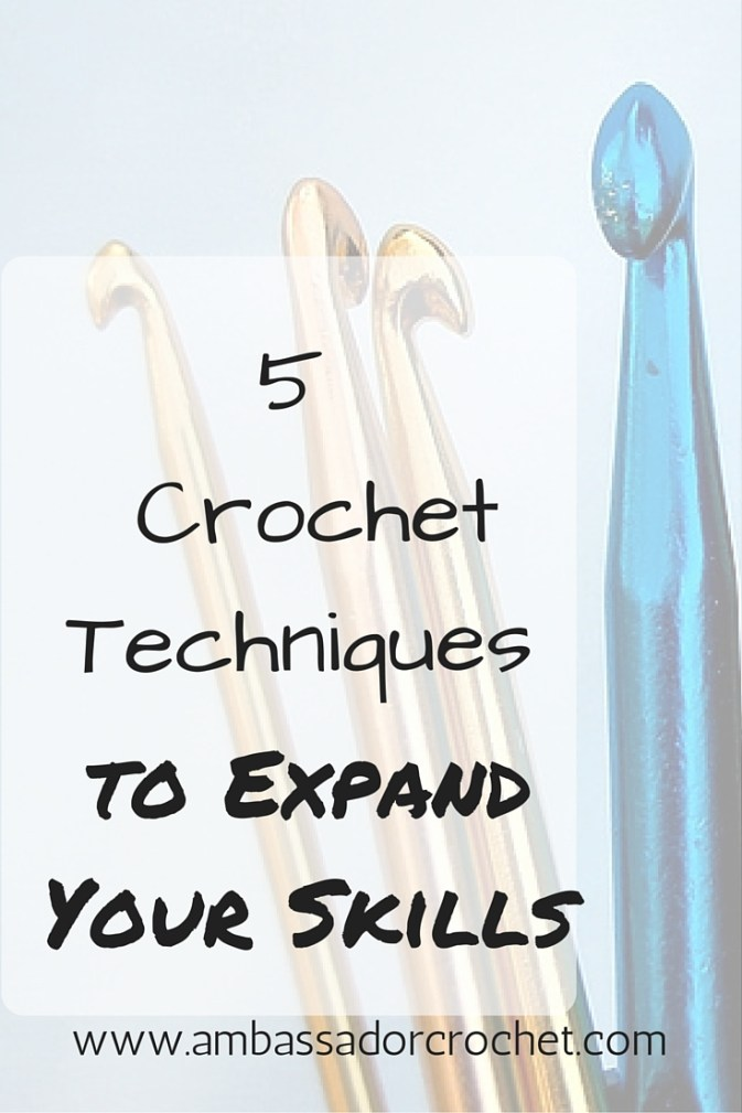 5 crochet techniques to help you expand your skills.