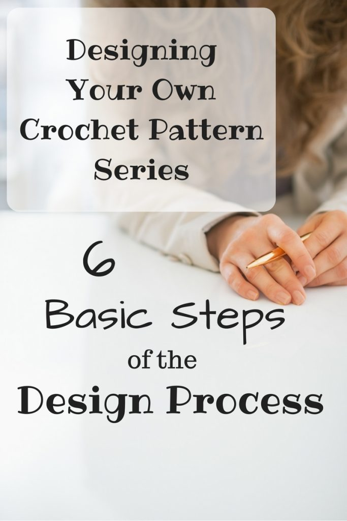 Designing Your Own Crochet Pattern Series - 6 Basic Steps to Designing Crochet Pattern