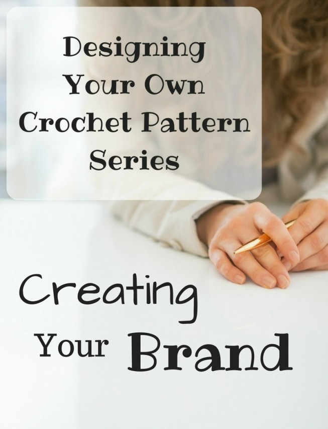 Designing Your Own Crochet Pattern Series - Creating Your Brand