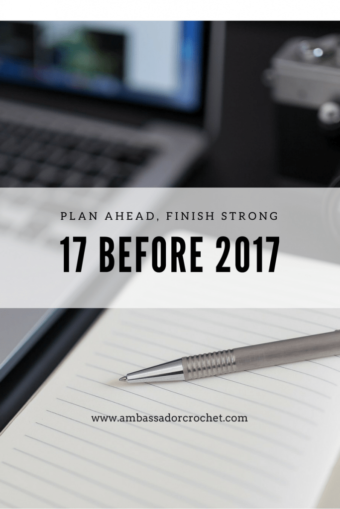 17 Before 2017 - Plan Ahead, Finish Strong -List 17 Things to accomplish before 2017