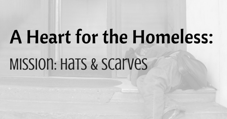 A Heart for the Homeless – Mission: Hats & Scarves