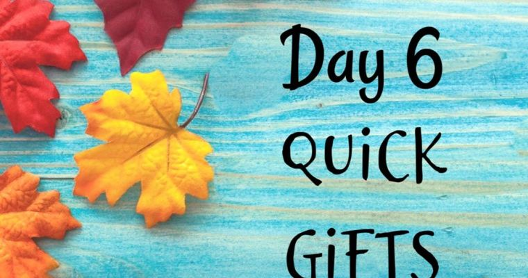 10 Days of Thanksgiving – Quick Gifts {Day 6}
