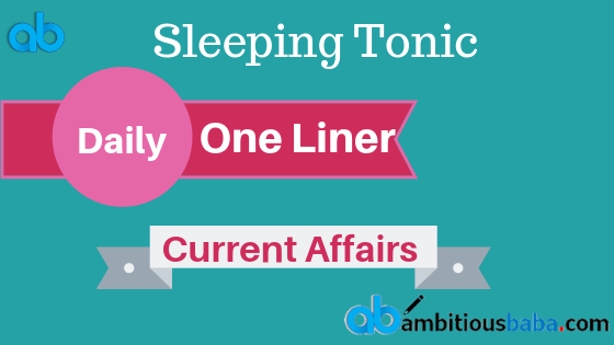 One Liner Current Affairs : 8th-9th August 2019, Sleeping tonic