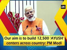 Govt to set up 12,500 Ayush centres across India