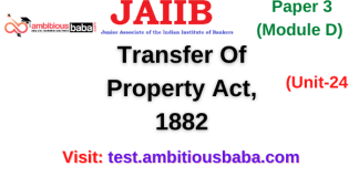 Transfer Of Property Act, 1882: Jaiib Paper 3 (Module D)