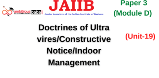 Doctrines of Ultra vires/Constructive Notice/Indoor Management: Jaiib Paper 3 (Module D),