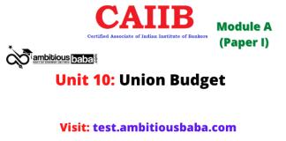 Union Budget: Caiib Paper 1 (Module A), Unit 10
