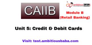 Credit & Debit Cards: CAIIB Retail banking (Module B),Unit 5