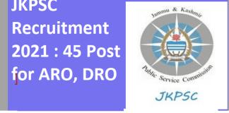 JKPSC Recruitment 2021 : 45 Post for ARO, DRO