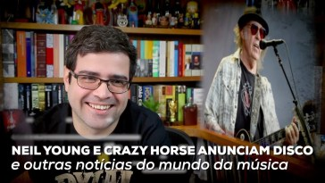 Neil Young e Crazy Horse anunciam disco e outras notícias da música no Alta Fidelidade | Fidelidade | Revista Ambrosia