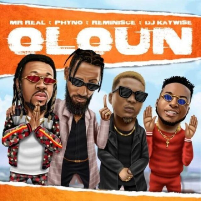 MUSIC : Oloun – Mr Real Ft Phyno, Reminisce & DJ Kaywise