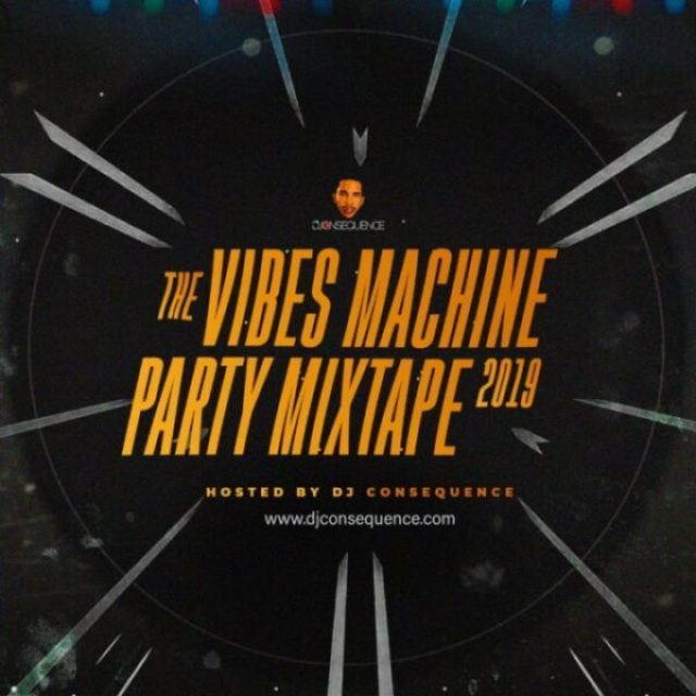 MIXTAPE : The Vibes Machine Party Mixtape 2019 – DJ Consequence