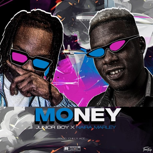 MUSIC + Lyrics : Money – Junior Boy x Naira Marley