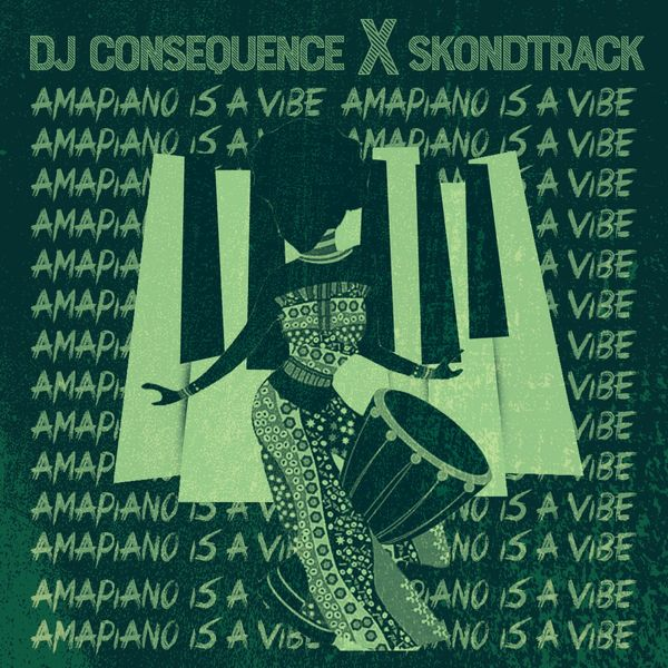 DOWNLOAD DJ Consequence & Skondtrack – Amapiano Is A Vibe (Refixes) Mp3 + ZIP
