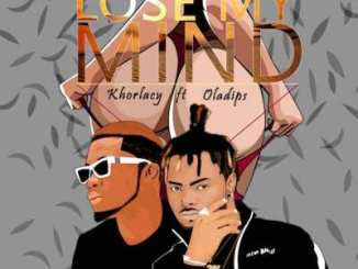 DOWNLOAD Khorlacy Ft Oladips – Lost My Mind Mp3