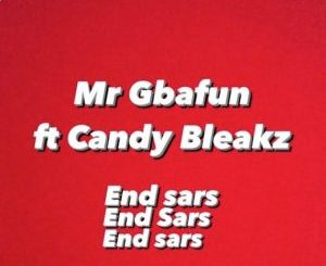 DOWNLOAD Mr Gbafun Ft Candy Bleakz – End Sars Mp3