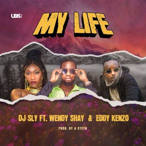 DOWNLOAD DJ Sly ft Wendy Shay, Eddy Kenzo – My Life Mp3