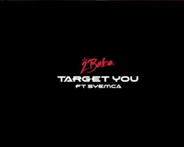 MUSIC: 2Baba ft Syemca – Target You Mp3 Download