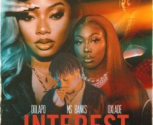 [Music] Dolapo – Interest feat. Ms Banks & Oxlade Mp3 Download Audio