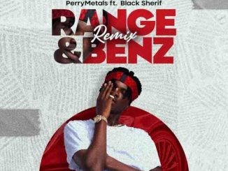 [Music] Perry Metals – Range And Benz Remix Ft Black Sherif Mp3 Download