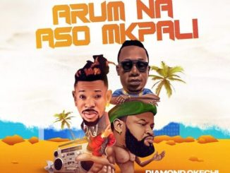Diamond Okechi – Arum Na Aso Mkpali (feat. Duncan Mighty & Mr Real) Mp3 Download