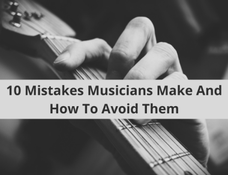 10 Mistakes Musicians Make And How To Avoid Them