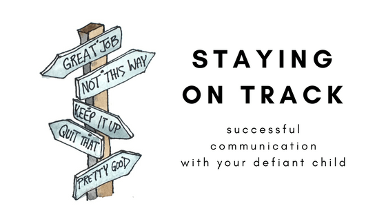 Staying on track: Successful communication with your defiant child