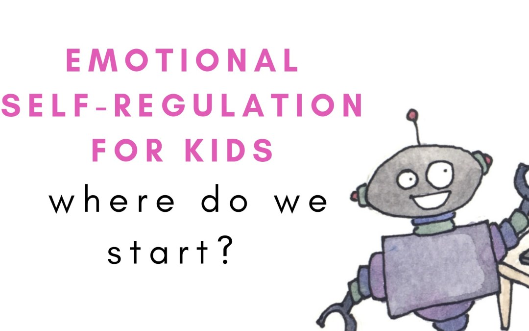 How do I help my child learn emotional self-regulation?